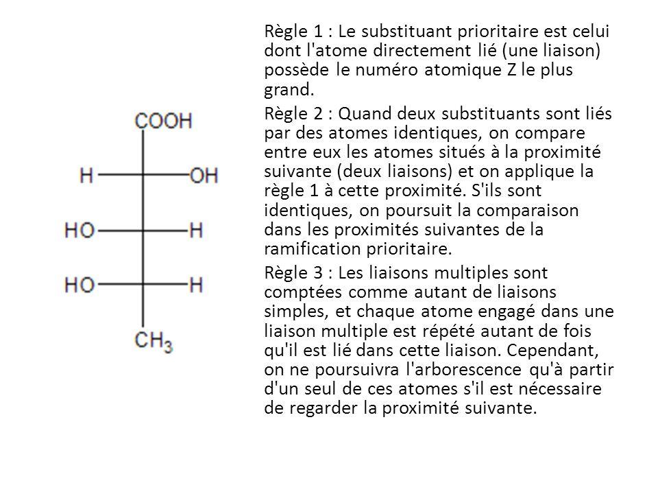 Règle 1 : Le substituant prioritaire est celui dont l atome directement lié (une liaison) possède le numéro atomique Z le plus grand.
