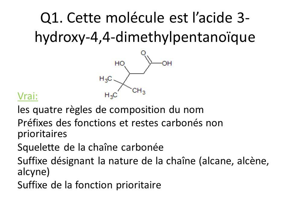 Q1. Cette molécule est l'acide 3-hydroxy-4,4-dimethylpentanoïque