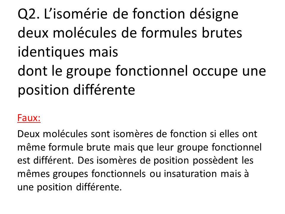 Q2. L'isomérie de fonction désigne deux molécules de formules brutes identiques mais dont le groupe fonctionnel occupe une position différente