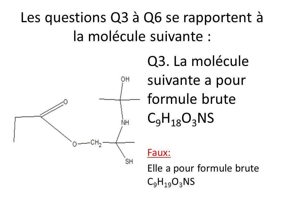 Les questions Q3 à Q6 se rapportent à la molécule suivante :