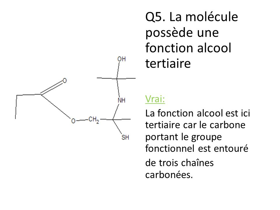Q5. La molécule possède une fonction alcool tertiaire