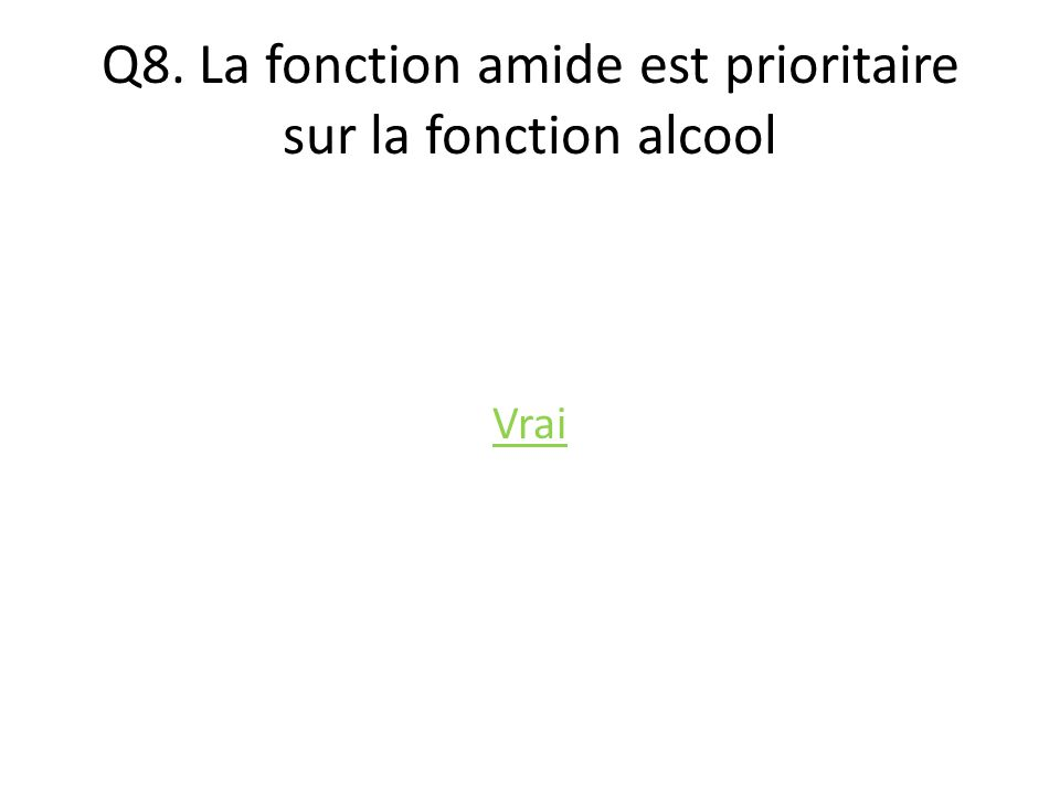 Q8. La fonction amide est prioritaire sur la fonction alcool