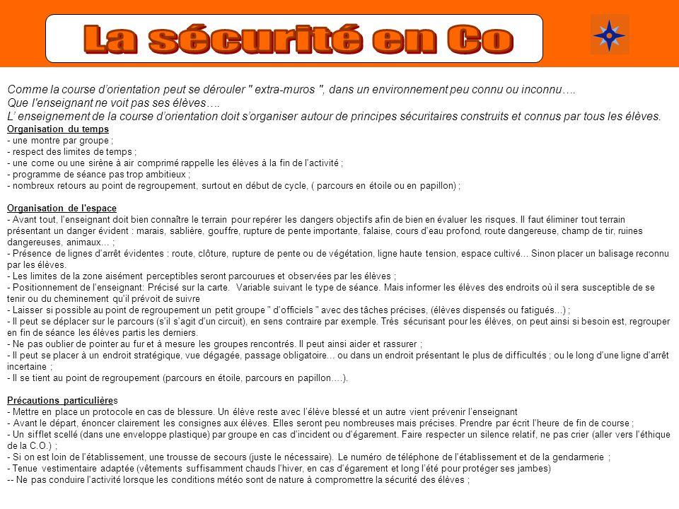 La sécurité en Co Comme la course d'orientation peut se dérouler extra-muros , dans un environnement peu connu ou inconnu….