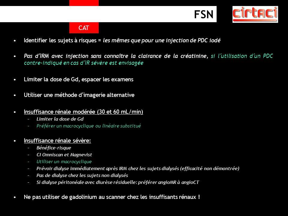 CAT FSN. Identifier les sujets à risques = les mêmes que pour une injection de PDC iodé.