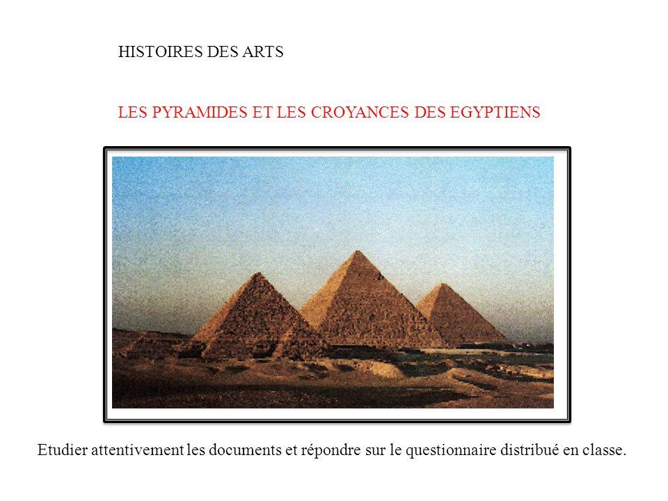 HISTOIRES DES ARTS LES PYRAMIDES ET LES CROYANCES DES EGYPTIENS.