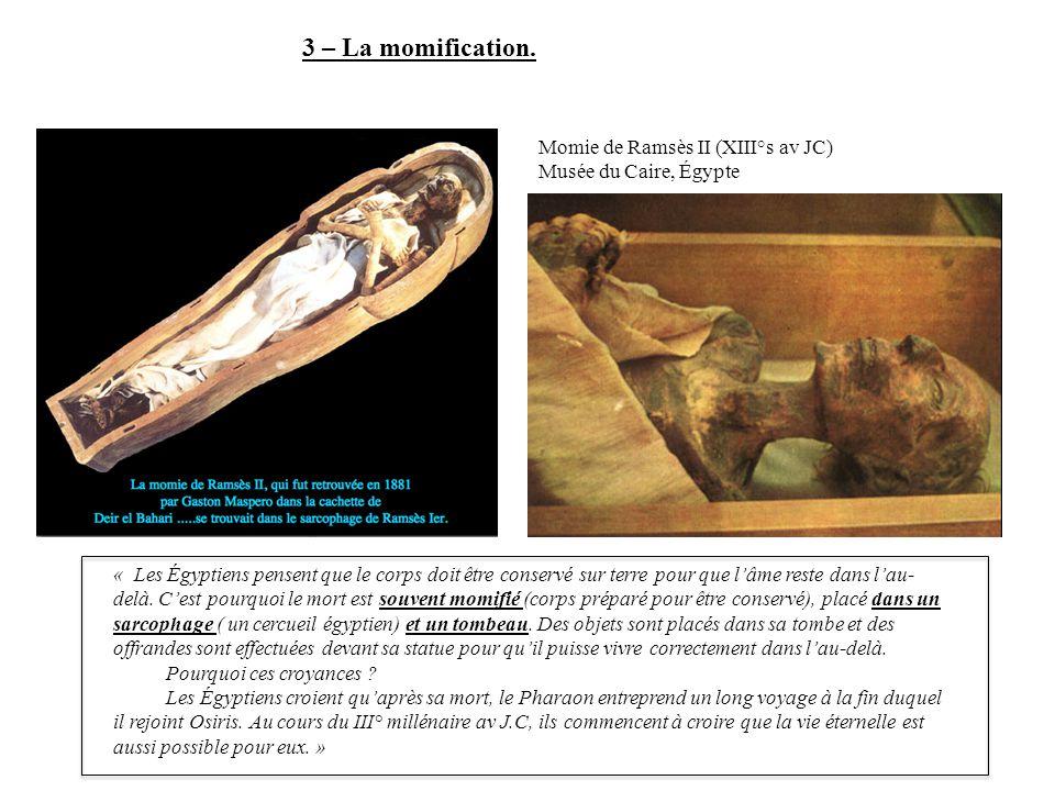3 – La momification. Momie de Ramsès II (XIII°s av JC)