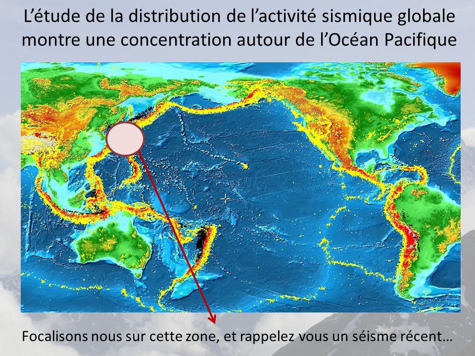L'étude de la distribution de l'activité sismique globale montre une concentration autour de l'Océan Pacifique