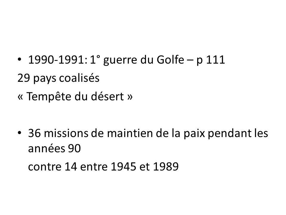 1990-1991: 1° guerre du Golfe – p 111 29 pays coalisés. « Tempête du désert » 36 missions de maintien de la paix pendant les années 90.