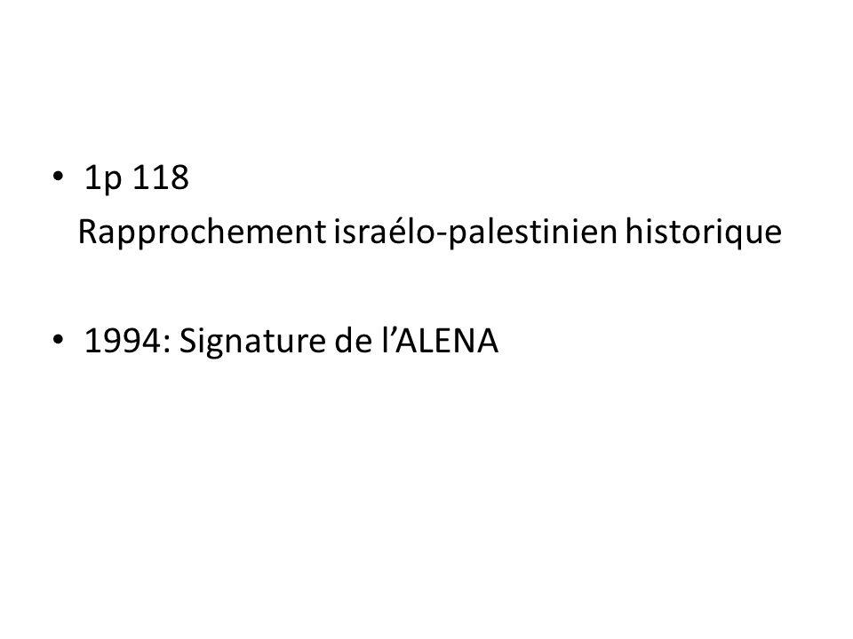 1p 118 Rapprochement israélo-palestinien historique 1994: Signature de l'ALENA