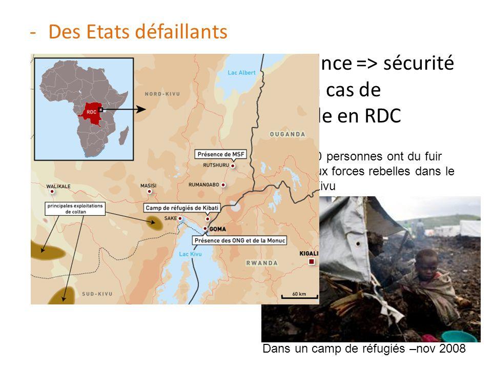 Des Etats défaillants Corruption – mauvaise gouvernance => sécurité des population non assurée en cas de rébellion : ex de la crise actuelle en RDC.