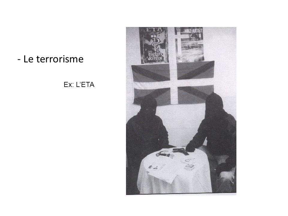 - Le terrorisme Ex: L'ETA