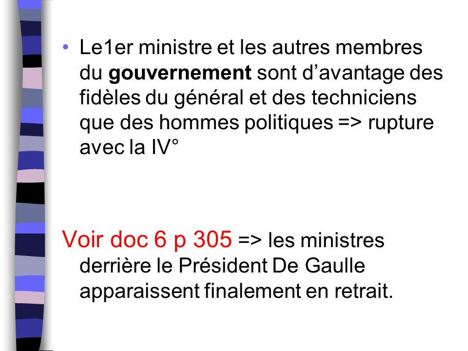 Le1er ministre et les autres membres du gouvernement sont d'avantage des fidèles du général et des techniciens que des hommes politiques => rupture avec la IV°