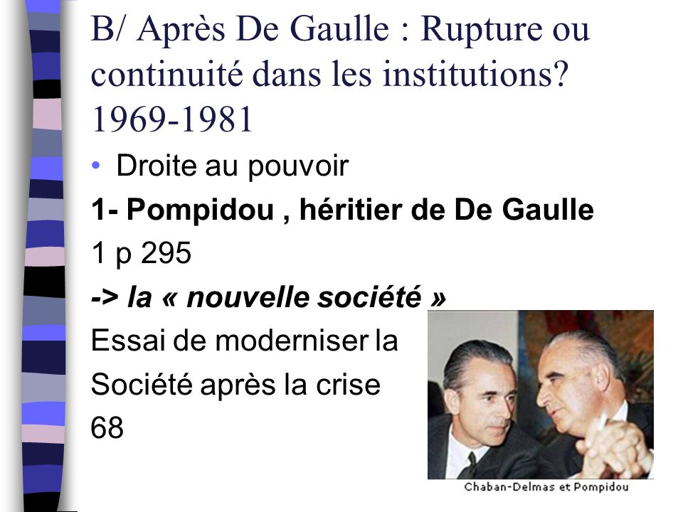 B/ Après De Gaulle : Rupture ou continuité dans les institutions