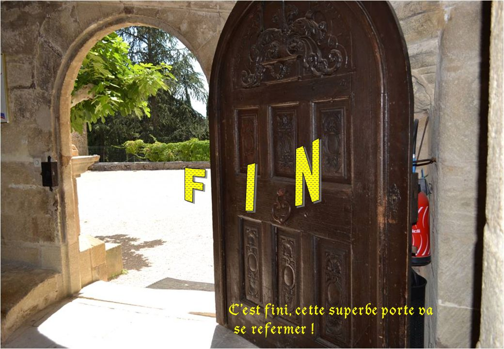 F I N C'est fini, cette superbe porte va se refermer !
