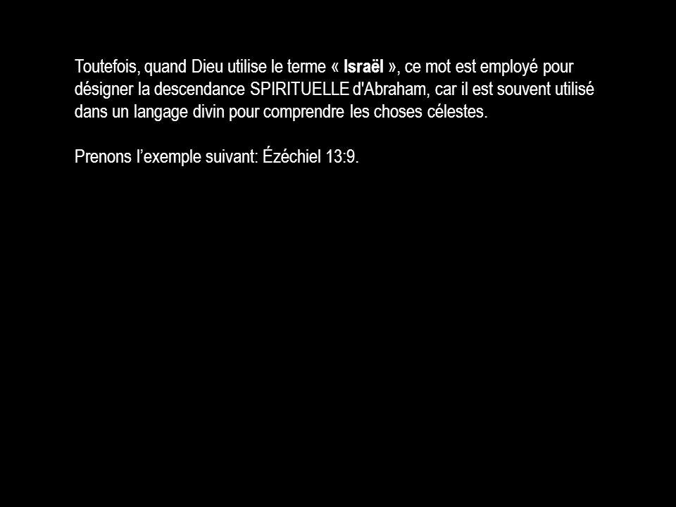 Toutefois, quand Dieu utilise le terme « Israël », ce mot est employé pour désigner la descendance SPIRITUELLE d Abraham, car il est souvent utilisé dans un langage divin pour comprendre les choses célestes.