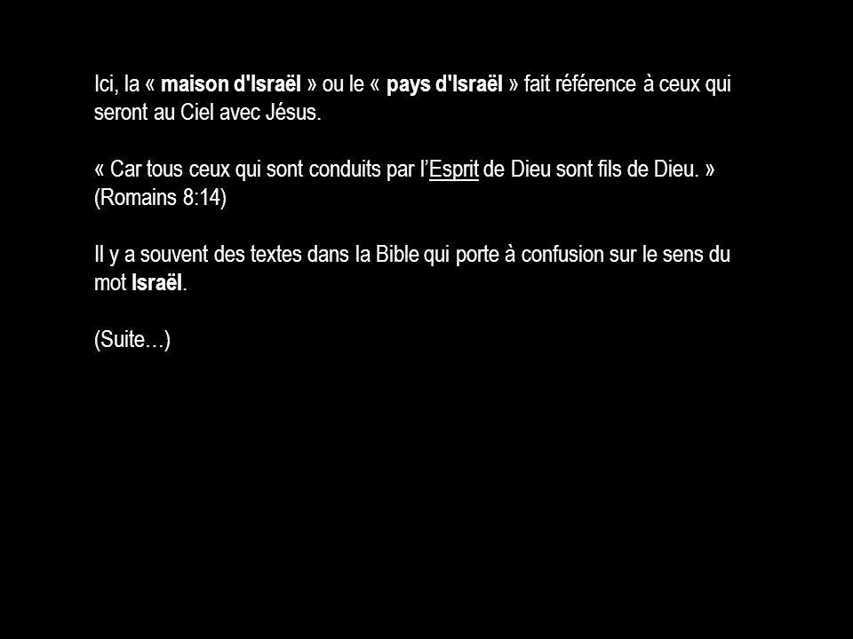 Ici, la « maison d Israël » ou le « pays d Israël » fait référence à ceux qui seront au Ciel avec Jésus.