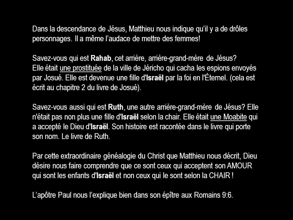 Dans la descendance de Jésus, Matthieu nous indique qu'il y a de drôles personnages. Il a même l'audace de mettre des femmes!