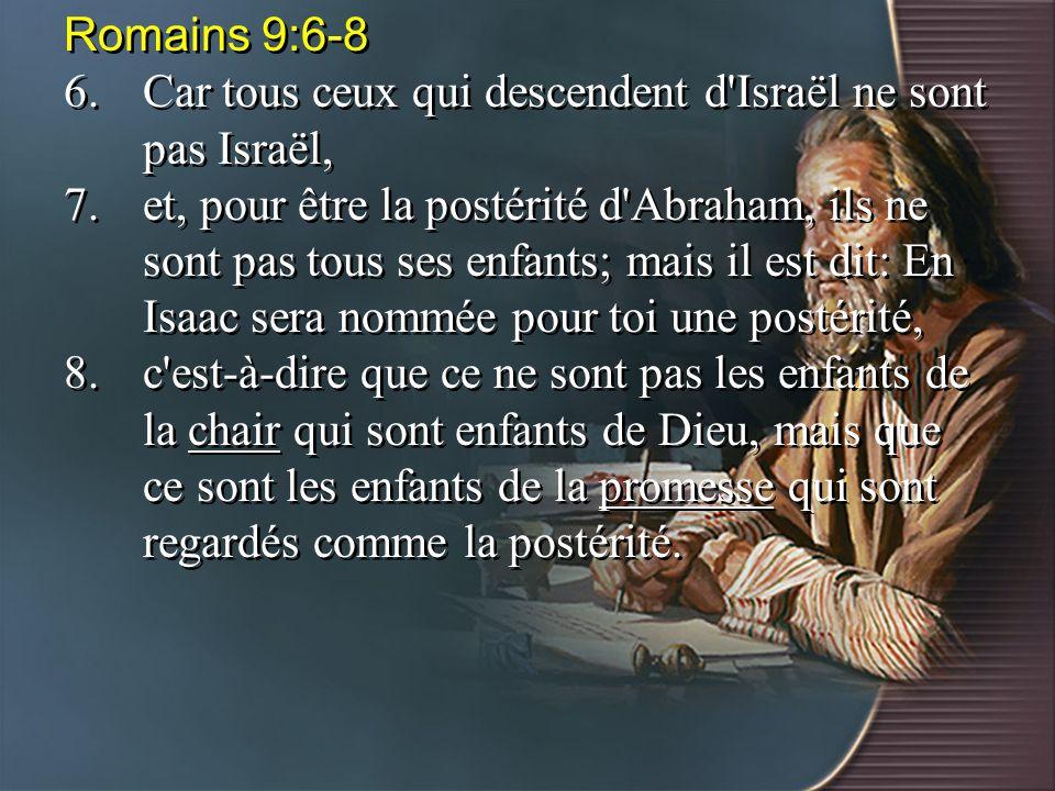 Romains 9:6-8 6. Car tous ceux qui descendent d Israël ne sont pas Israël,
