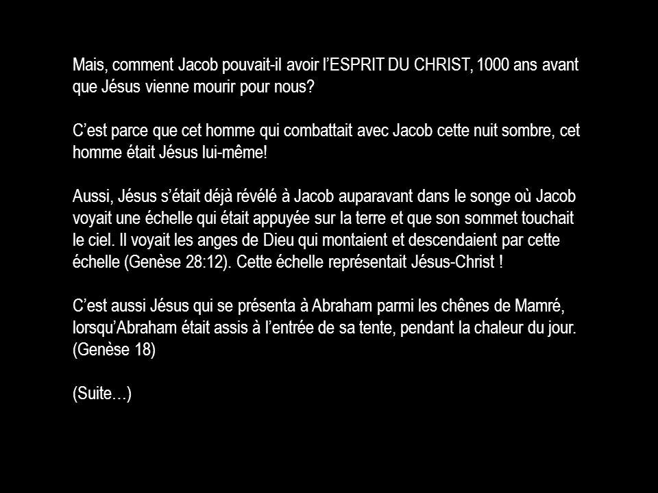 Mais, comment Jacob pouvait-il avoir l'ESPRIT DU CHRIST, 1000 ans avant que Jésus vienne mourir pour nous