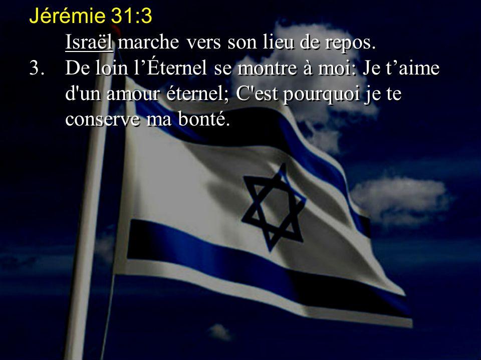 Jérémie 31:3 Israël marche vers son lieu de repos.