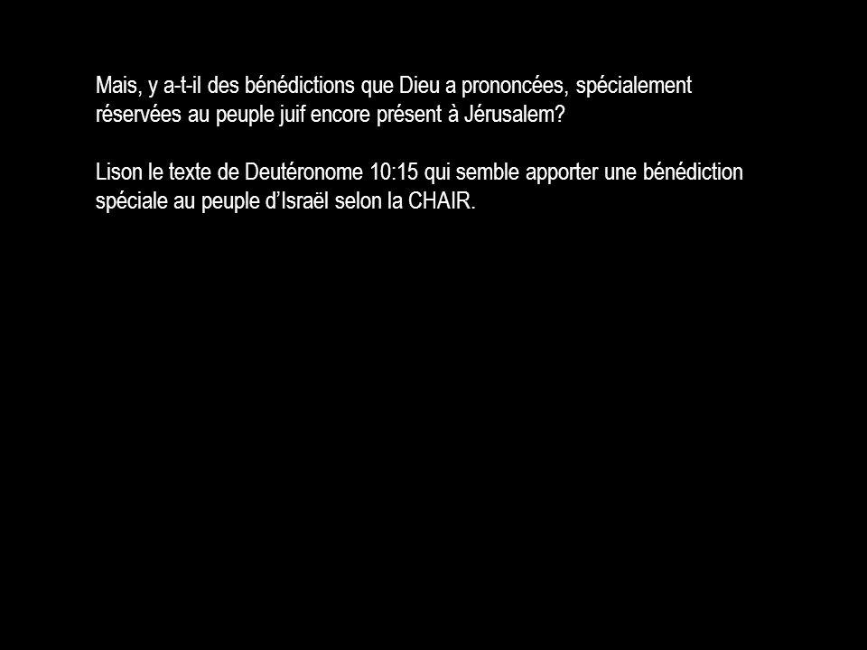 Mais, y a-t-il des bénédictions que Dieu a prononcées, spécialement réservées au peuple juif encore présent à Jérusalem