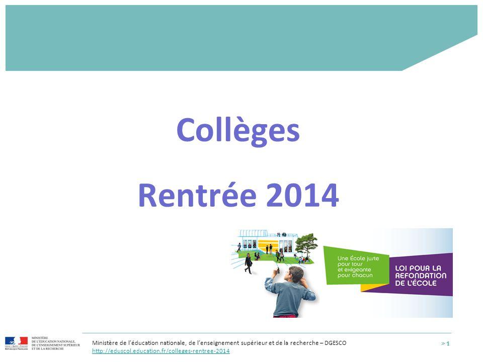 Collèges Rentrée 2014 Ministère de l'éducation nationale, de l'enseignement supérieur et de la recherche – DGESCO.