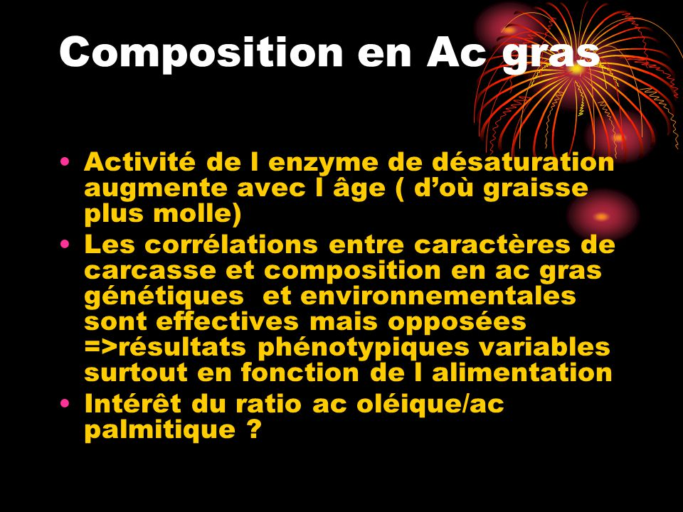 Composition en Ac gras Activité de l enzyme de désaturation augmente avec l âge ( d'où graisse plus molle)
