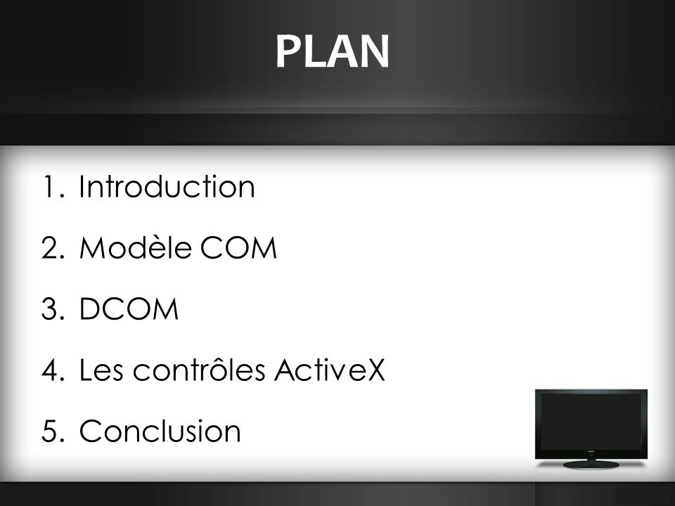 PLAN Introduction Modèle COM DCOM Les contrôles ActiveX Conclusion