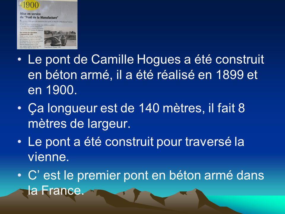 Le pont de Camille Hogues a été construit en béton armé, il a été réalisé en 1899 et en 1900.