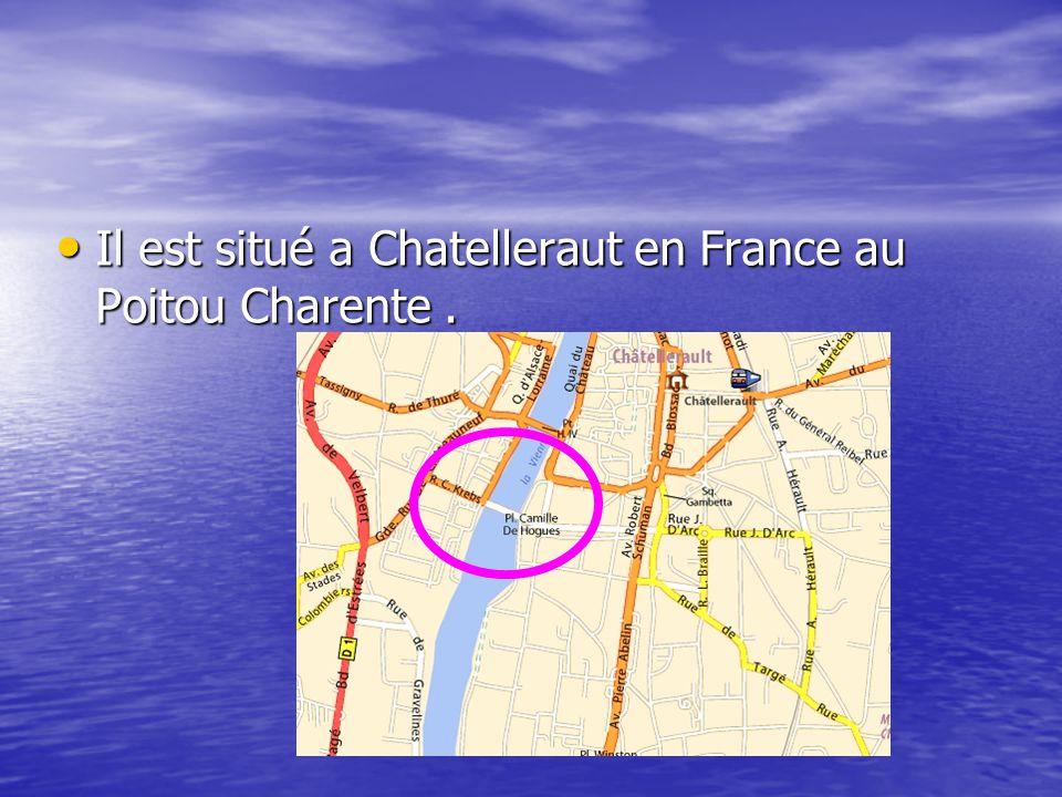 Il est situé a Chatelleraut en France au Poitou Charente .