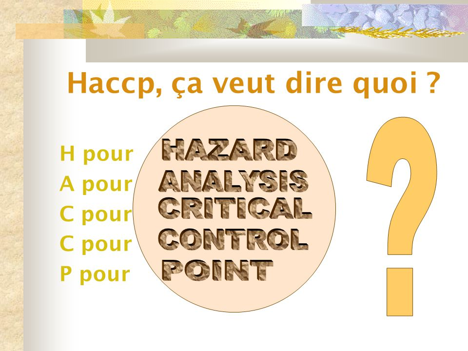 Haccp, ça veut dire quoi HAZARD ANALYSIS CRITICAL CONTROL POINT