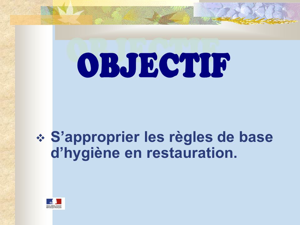 OBJECTIF S'approprier les règles de base d'hygiène en restauration.