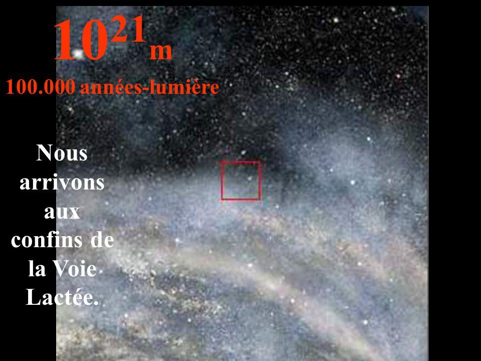 Nous arrivons aux confins de la Voie Lactée.