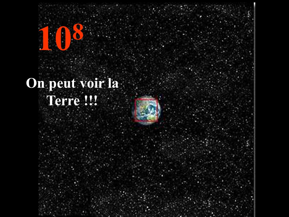 108 On peut voir la Terre !!!