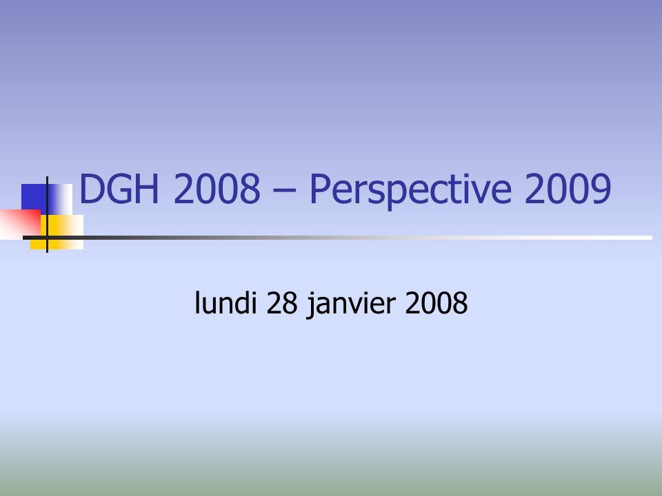DGH 2008 – Perspective 2009 lundi 28 janvier 2008