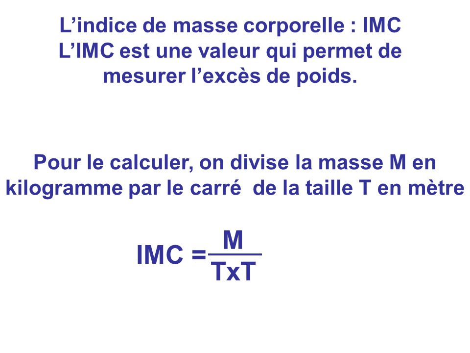 M IMC = TxT L'indice de masse corporelle : IMC