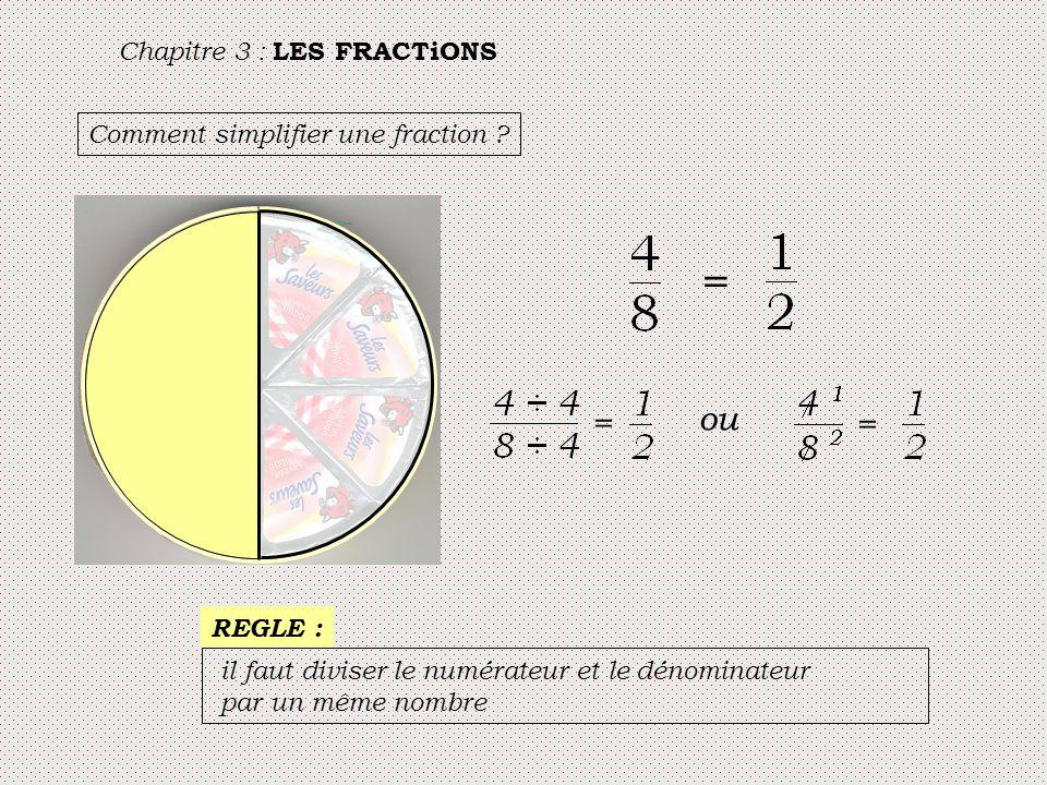 = ou = = Chapitre 3 : LES FRACTiONS Comment simplifier une fraction