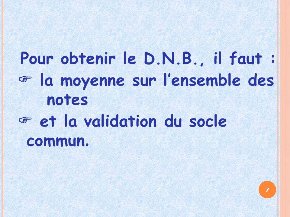 Pour obtenir le D.N.B., il faut :
