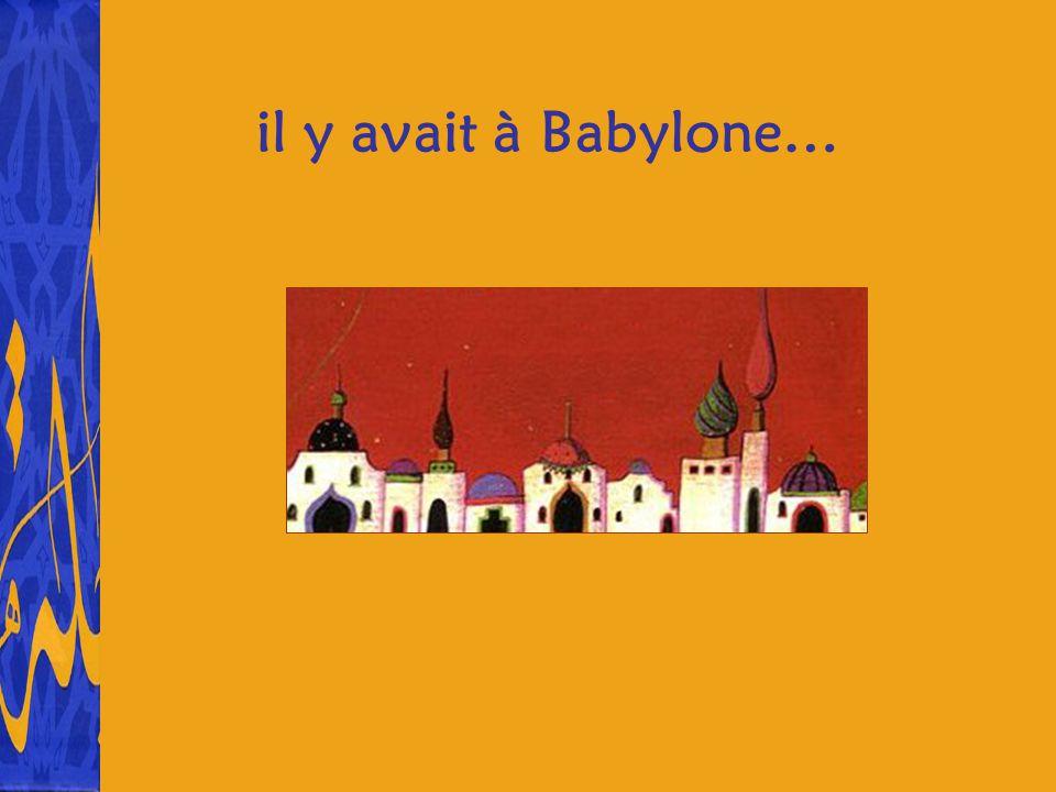 il y avait à Babylone…