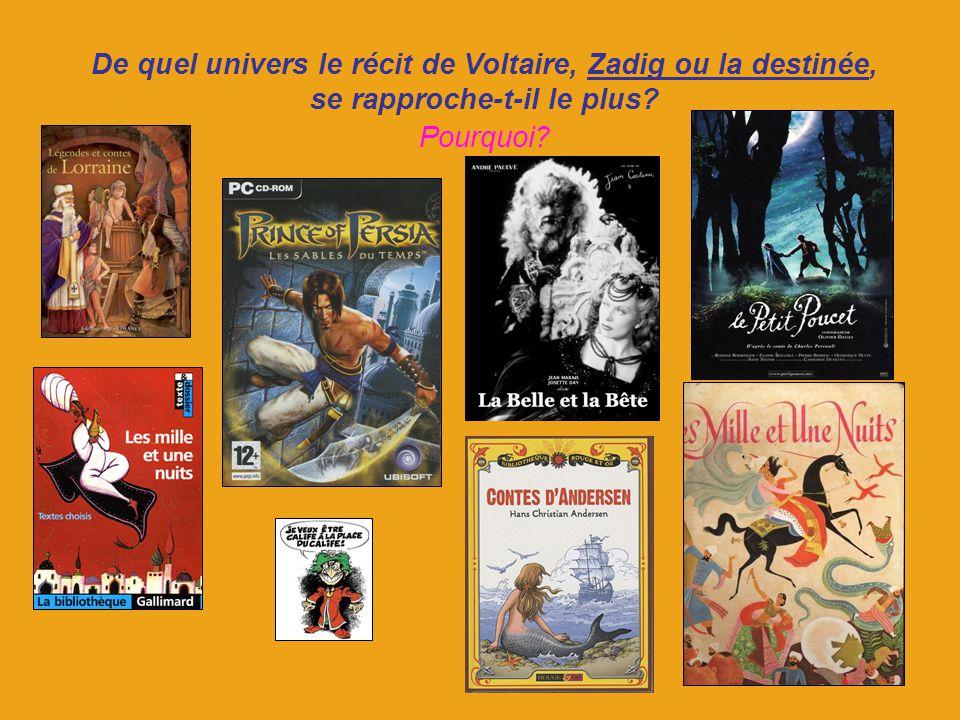 De quel univers le récit de Voltaire, Zadig ou la destinée, se rapproche-t-il le plus Pourquoi