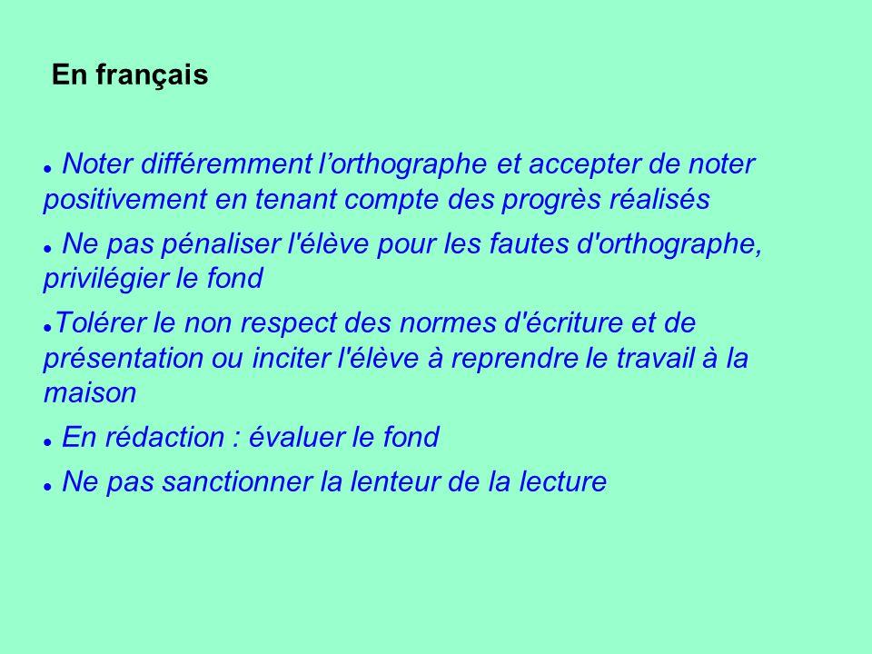 En français Noter différemment l'orthographe et accepter de noter positivement en tenant compte des progrès réalisés.