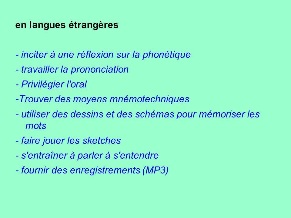 en langues étrangères - inciter à une réflexion sur la phonétique. - travailler la prononciation. - Privilégier l oral.