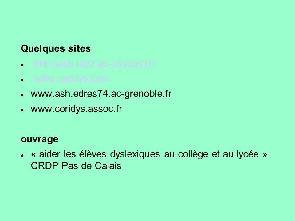 Quelques sites http://ash.ia02.ac-amiens.fr/ www.apedys.com. www.ash.edres74.ac-grenoble.fr. www.coridys.assoc.fr.