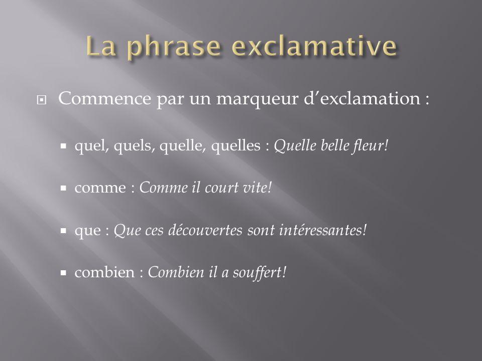 La phrase exclamative Commence par un marqueur d'exclamation :