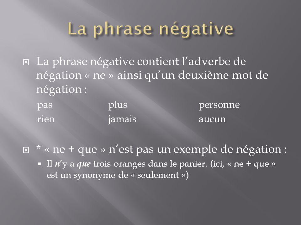La phrase négative La phrase négative contient l'adverbe de négation « ne » ainsi qu'un deuxième mot de négation :