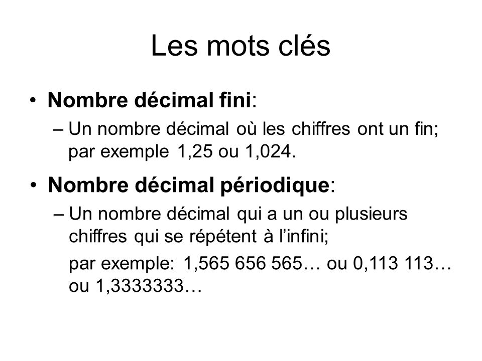 Les mots clés Nombre décimal fini: Nombre décimal périodique: