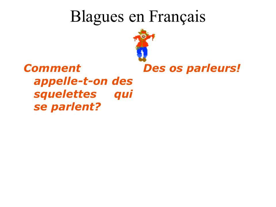 Blagues en Français Comment appelle-t-on des squelettes qui se parlent Des os parleurs!