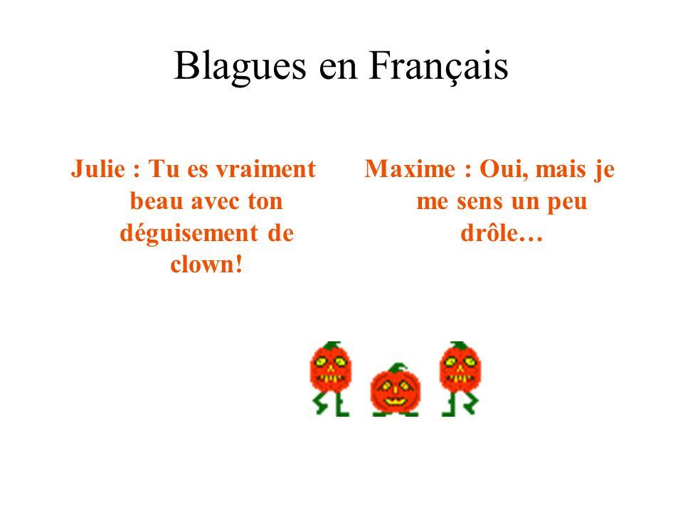 Blagues en Français Julie : Tu es vraiment beau avec ton déguisement de clown.