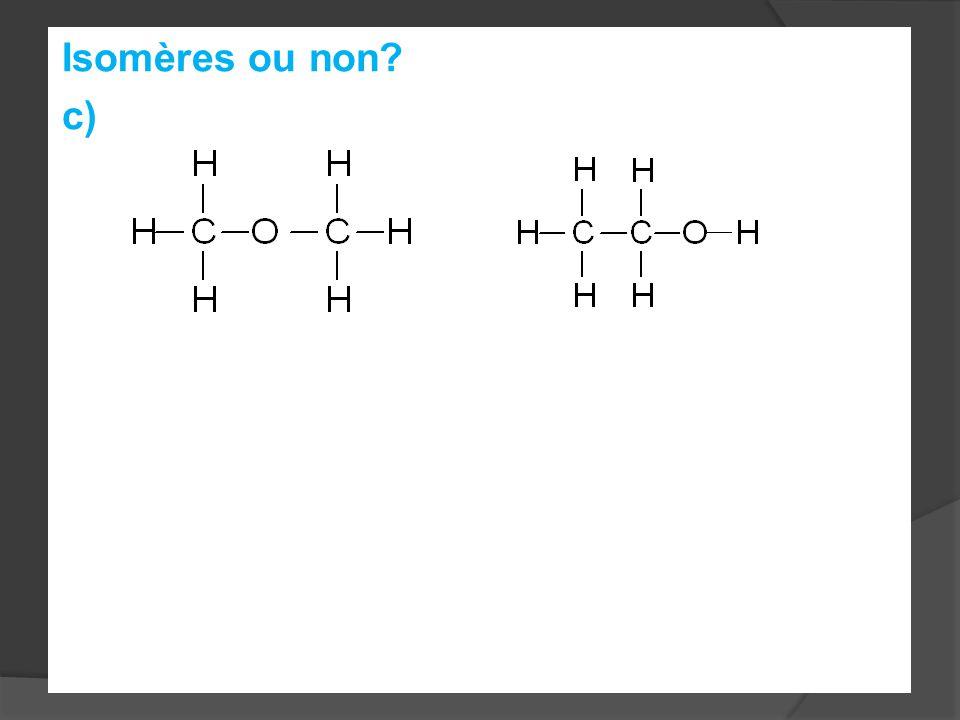 Isomères ou non c)