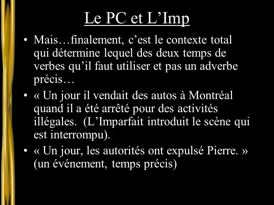 Le PC et L'Imp Mais…finalement, c'est le contexte total qui détermine lequel des deux temps de verbes qu'il faut utiliser et pas un adverbe précis…